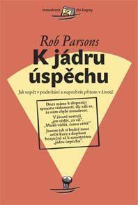 K jádru úspěchu - Rob Parsons